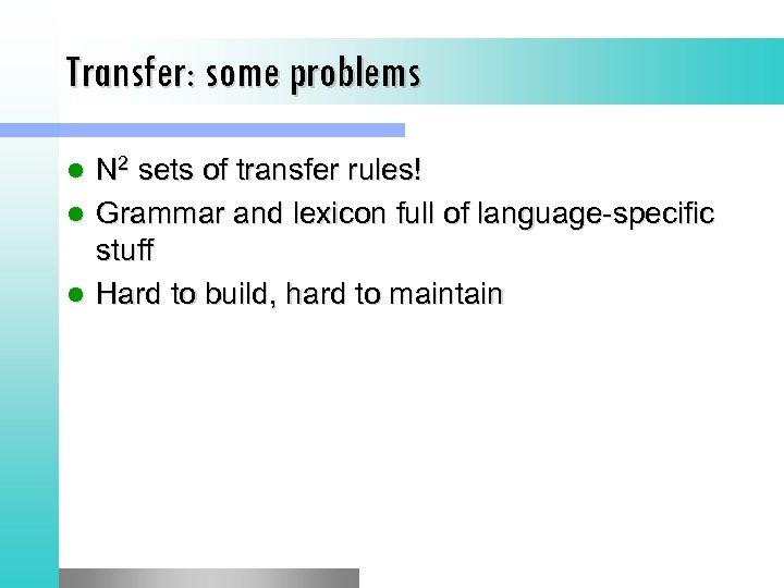 Transfer: some problems N 2 sets of transfer rules! l Grammar and lexicon full