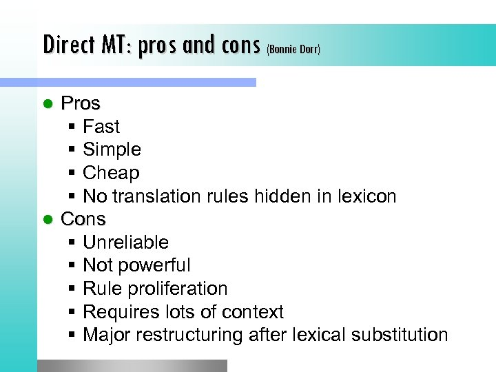 Direct MT: pros and cons (Bonnie Dorr) Pros § Fast § Simple § Cheap