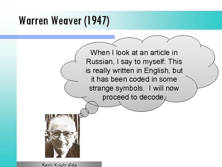Warren Weaver (1947) When I look at an article in Russian, I say to