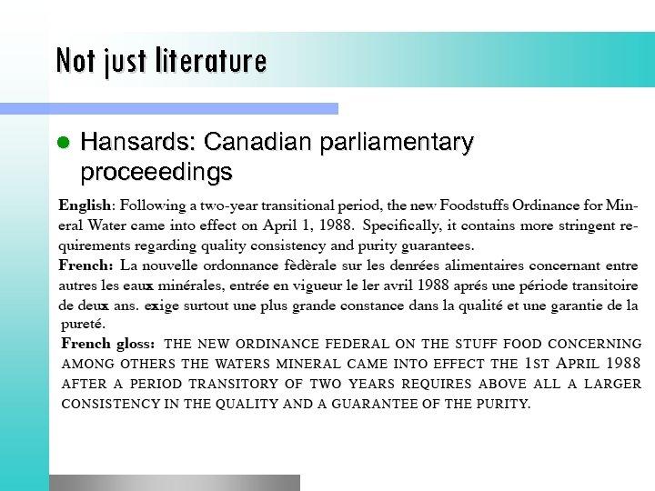 Not just literature l Hansards: Canadian parliamentary proceeedings