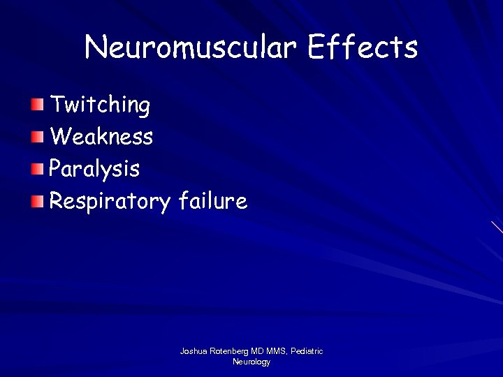 Neuromuscular Effects Twitching Weakness Paralysis Respiratory failure Joshua Rotenberg MD MMS, Pediatric Neurology