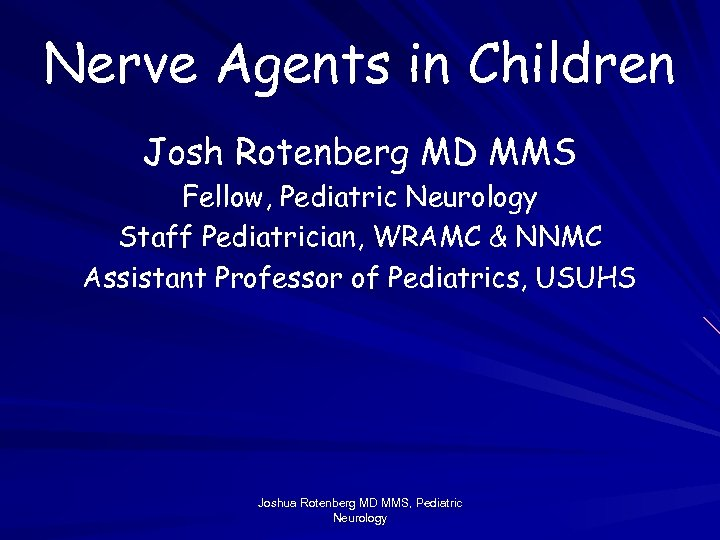 Nerve Agents in Children Josh Rotenberg MD MMS Fellow, Pediatric Neurology Staff Pediatrician, WRAMC