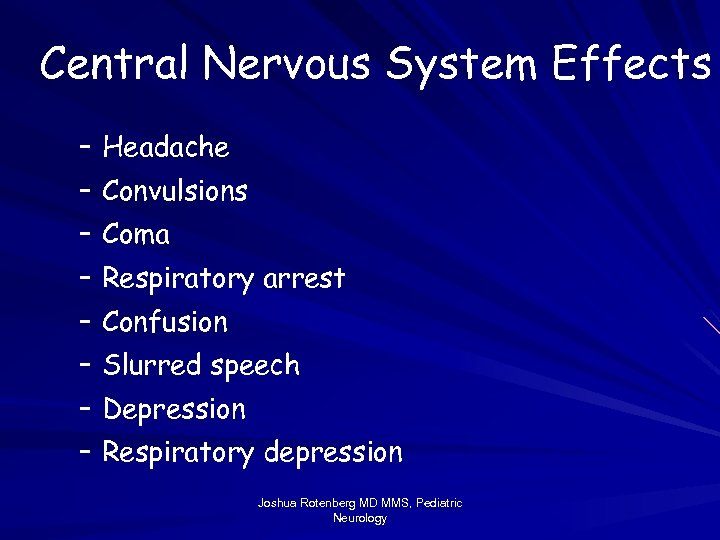 Central Nervous System Effects – Headache – Convulsions – Coma – Respiratory arrest –