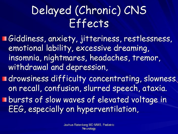 Delayed (Chronic) CNS Effects Giddiness, anxiety, jitteriness, restlessness, emotional lability, excessive dreaming, insomnia, nightmares,