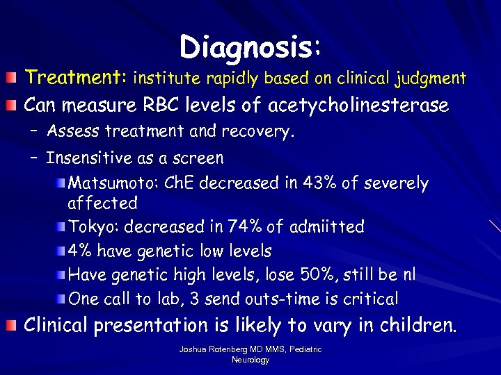 Diagnosis: Treatment: institute rapidly based on clinical judgment Can measure RBC levels of acetycholinesterase