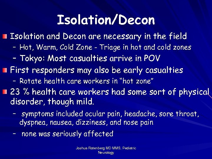 Isolation/Decon Isolation and Decon are necessary in the field – Hot, Warm, Cold Zone