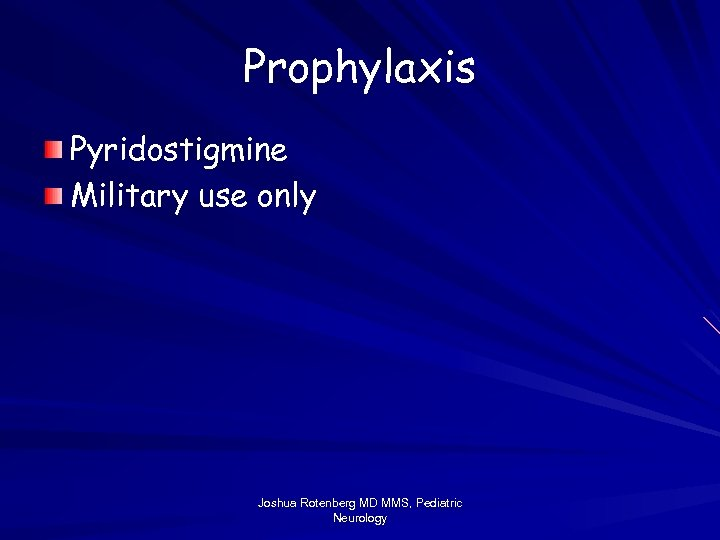 Prophylaxis Pyridostigmine Military use only Joshua Rotenberg MD MMS, Pediatric Neurology
