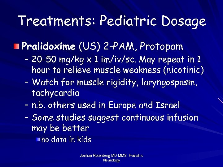 Treatments: Pediatric Dosage Pralidoxime (US) 2 -PAM, Protopam – 20 -50 mg/kg x 1