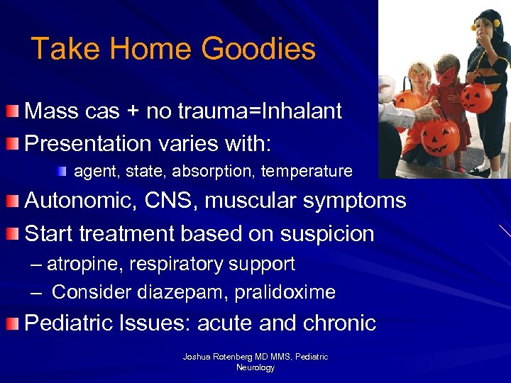 Take Home Goodies Mass cas + no trauma=Inhalant Presentation varies with: agent, state, absorption,