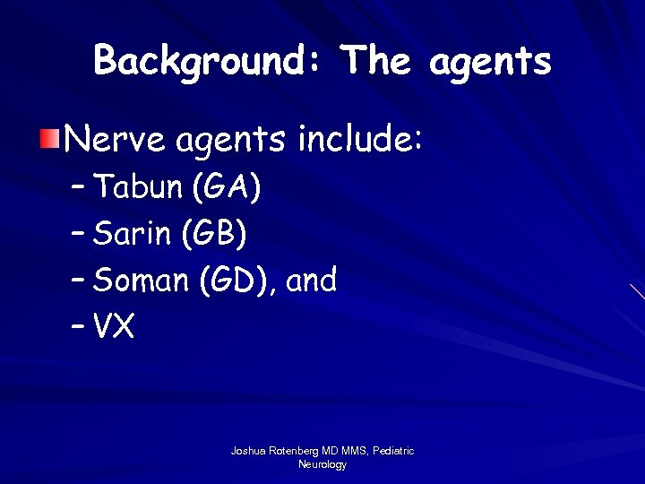 Background: The agents Nerve agents include: – Tabun (GA) – Sarin (GB) – Soman