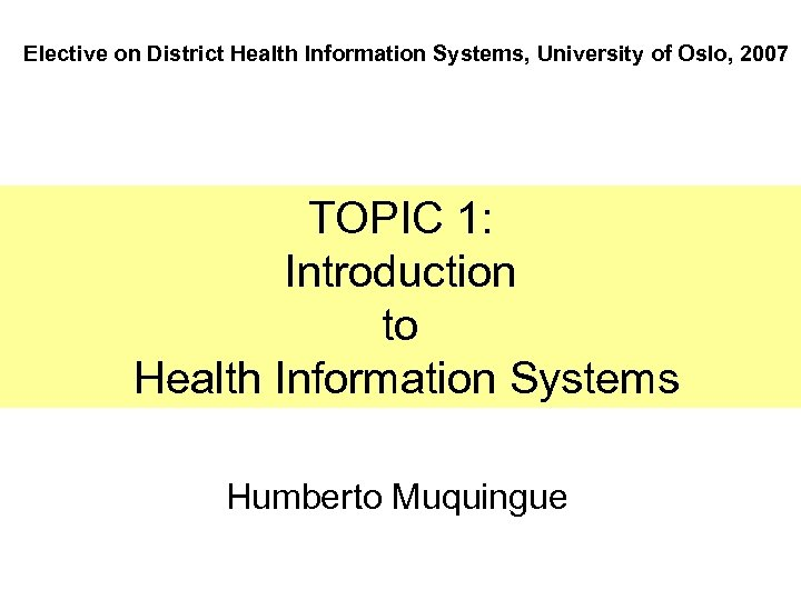 Elective on District Health Information Systems, University of Oslo, 2007 TOPIC 1: Introduction to