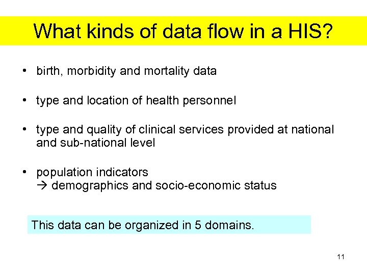What kinds of data flow in a HIS? • birth, morbidity and mortality data