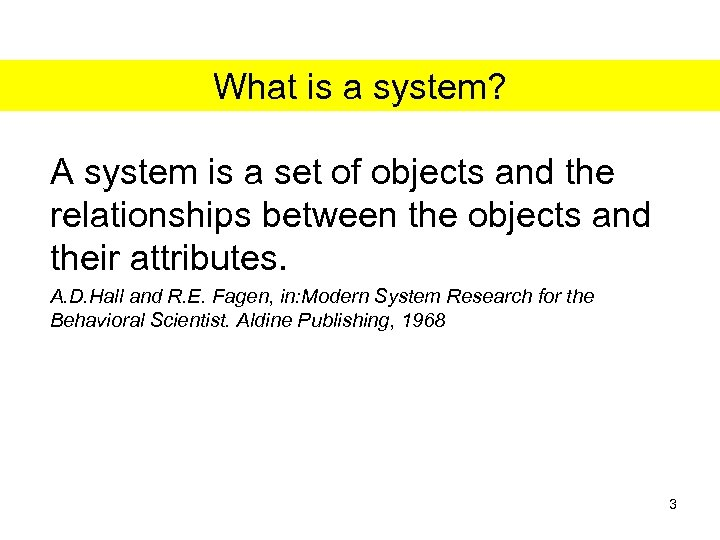 What is a system? A system is a set of objects and the relationships