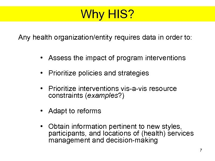 Why HIS? Any health organization/entity requires data in order to: • Assess the impact