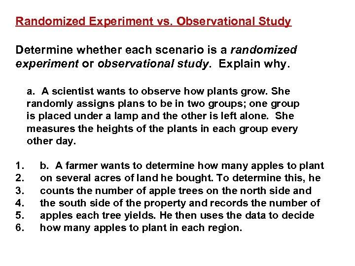 Randomized Experiment vs. Observational Study Determine whether each scenario is a randomized experiment or
