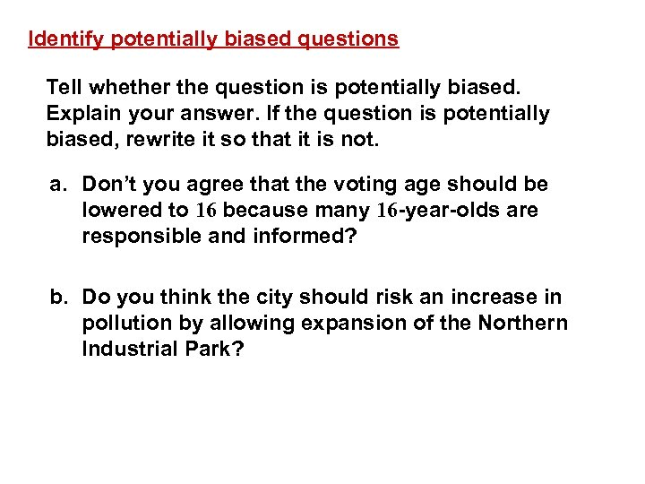 Identify potentially biased questions Tell whether the question is potentially biased. Explain your answer.