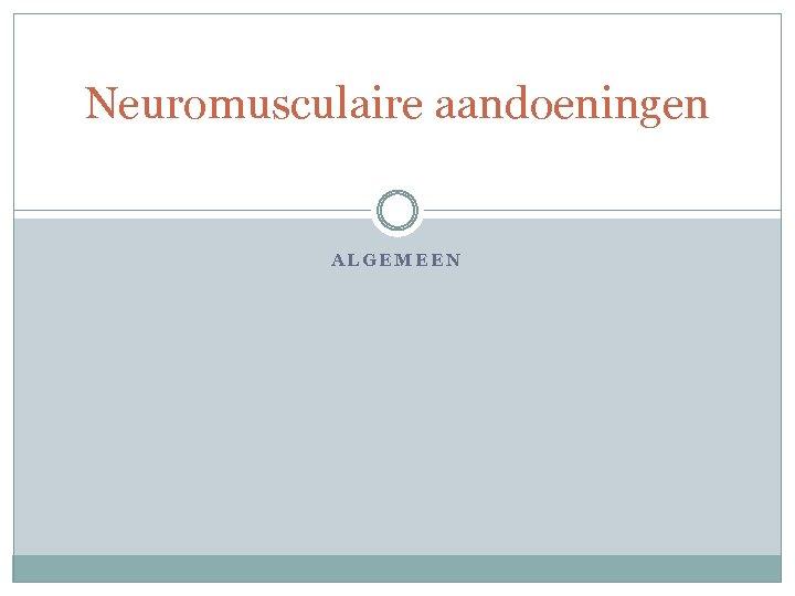Neuromusculaire aandoeningen ALGEMEEN