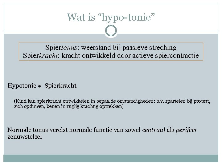"""Wat is """"hypo-tonie"""" Spiertonus: weerstand bij passieve streching Spierkracht: kracht ontwikkeld door actieve spiercontractie"""