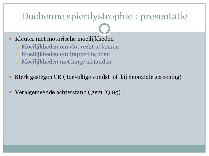 Duchenne spierdystrophie : presentatie Kleuter met motorische moeilijkheden Moeilijkheden om vlot recht te komen
