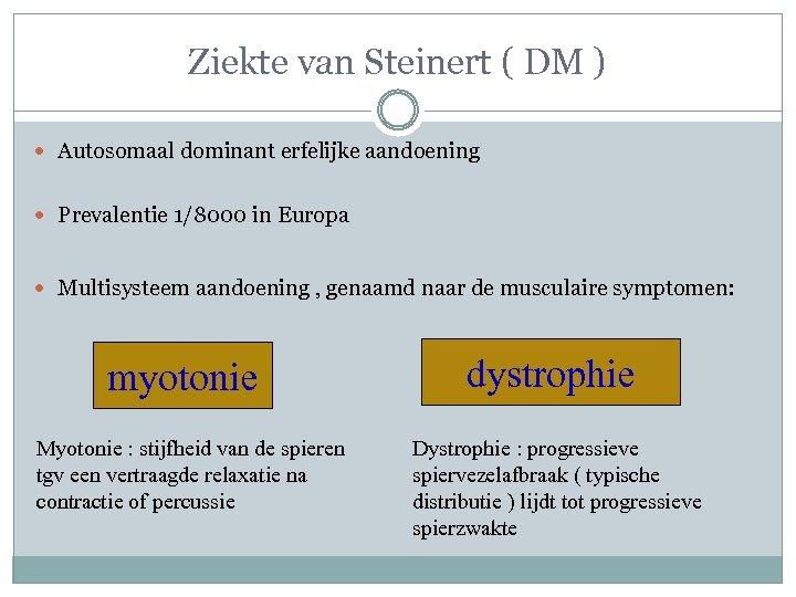 Ziekte van Steinert ( DM ) Autosomaal dominant erfelijke aandoening Prevalentie 1/8000 in Europa