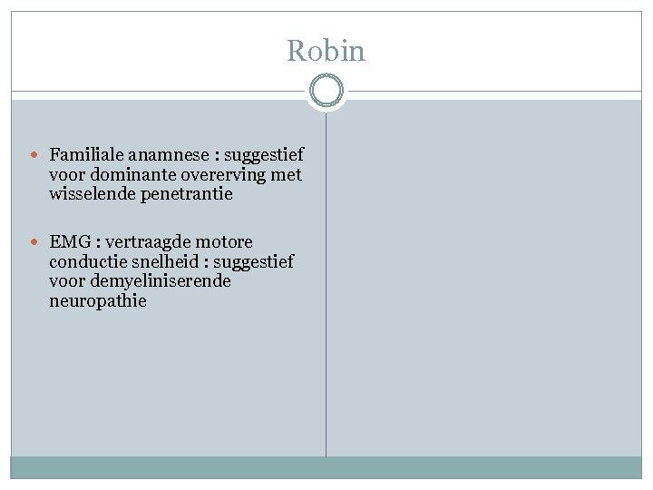 Robin Familiale anamnese : suggestief voor dominante overerving met wisselende penetrantie EMG : vertraagde