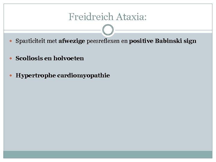 Freidreich Ataxia: Spasticiteit met afwezige peesreflexen en positive Babinski sign Scoliosis en holvoeten Hypertrophe