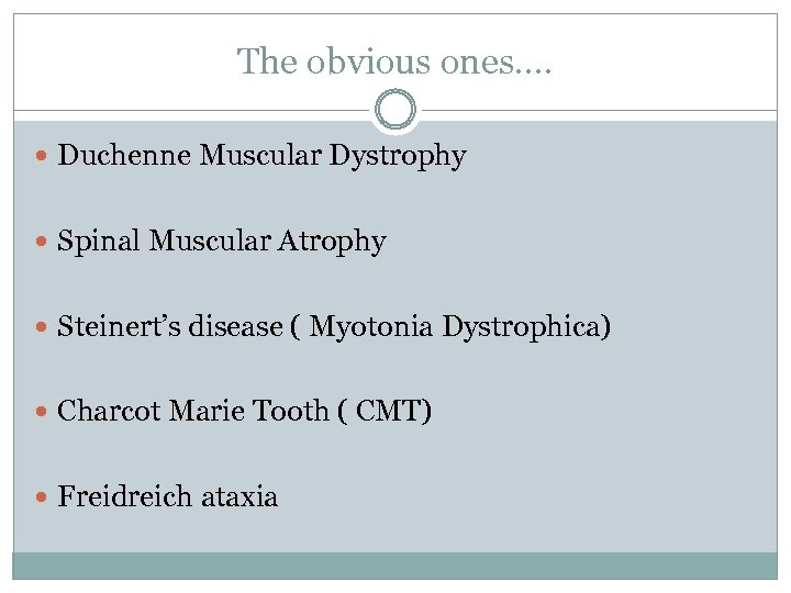 The obvious ones…. Duchenne Muscular Dystrophy Spinal Muscular Atrophy Steinert's disease ( Myotonia Dystrophica)