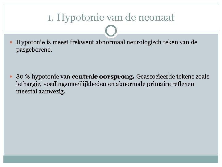 1. Hypotonie van de neonaat Hypotonie is meest frekwent abnormaal neurologisch teken van de
