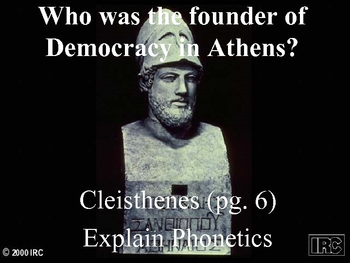 Who was the founder of Democracy in Athens? Cleisthenes (pg. 6) Explain Phonetics