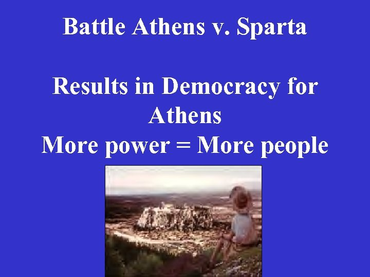 Battle Athens v. Sparta Results in Democracy for Athens More power = More people