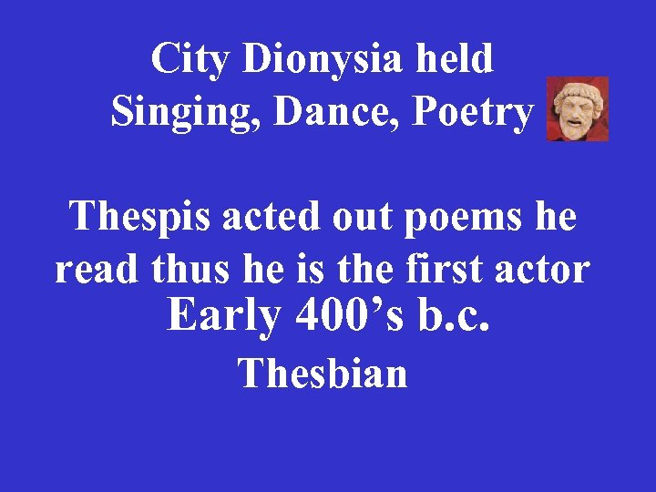 City Dionysia held Singing, Dance, Poetry Thespis acted out poems he read thus he