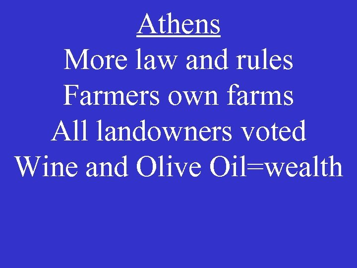 Athens More law and rules Farmers own farms All landowners voted Wine and Olive