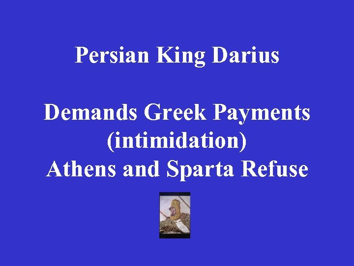 Persian King Darius Demands Greek Payments (intimidation) Athens and Sparta Refuse