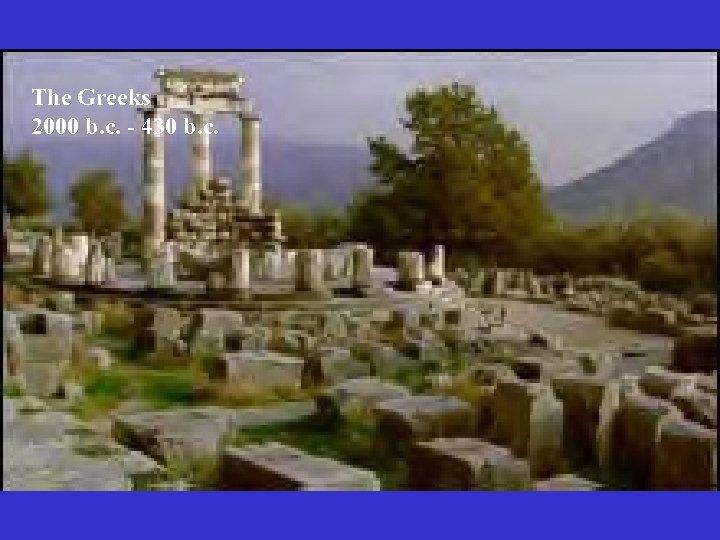 The Greeks 2000 b. c. - 430 b. c.