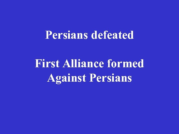 Persians defeated First Alliance formed Against Persians
