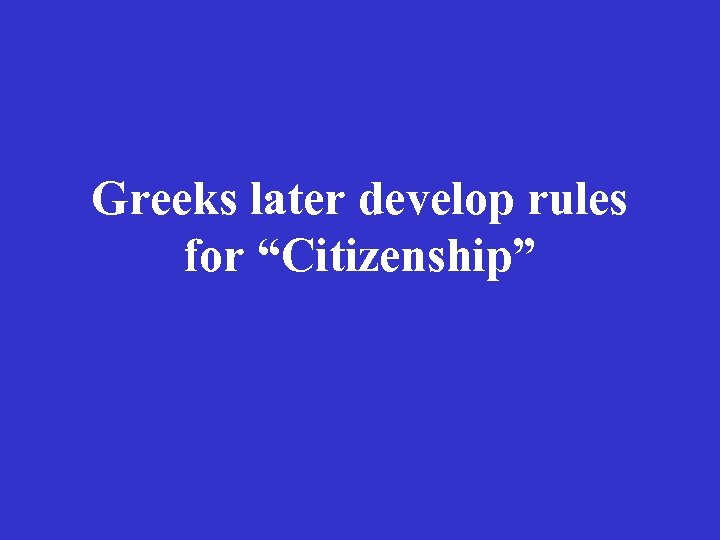 """Greeks later develop rules for """"Citizenship"""""""