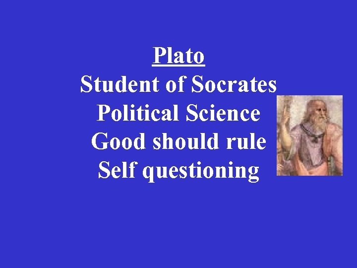 Plato Student of Socrates Political Science Good should rule Self questioning