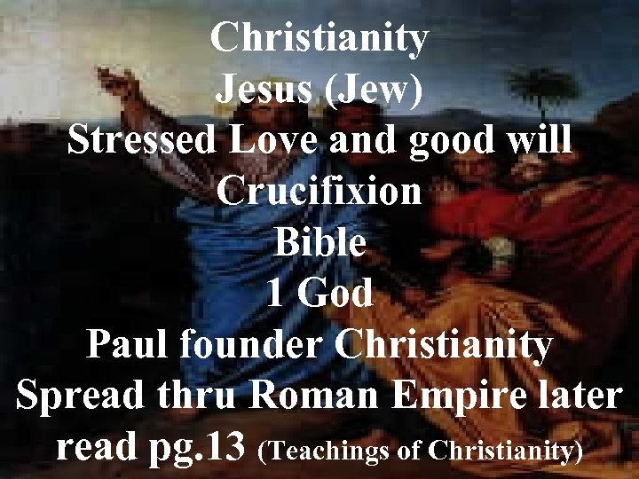 Christianity Jesus (Jew) Stressed Love and good will Crucifixion Bible 1 God Paul founder