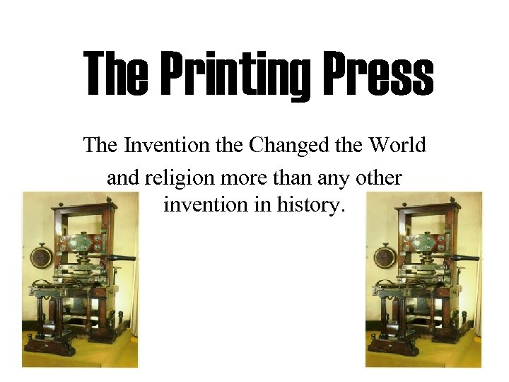 The Printing Press The Invention the Changed the World and religion more than any