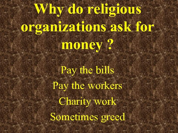 Why do religious organizations ask for money ? Pay the bills Pay the workers
