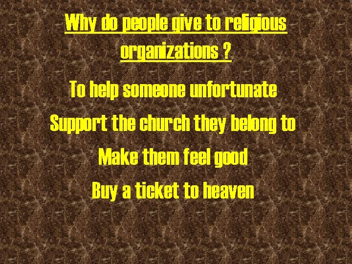 Why do people give to religious organizations ? To help someone unfortunate Support the
