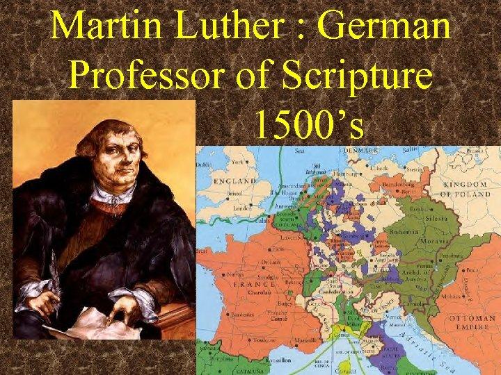 Martin Luther : German Professor of Scripture 1500's