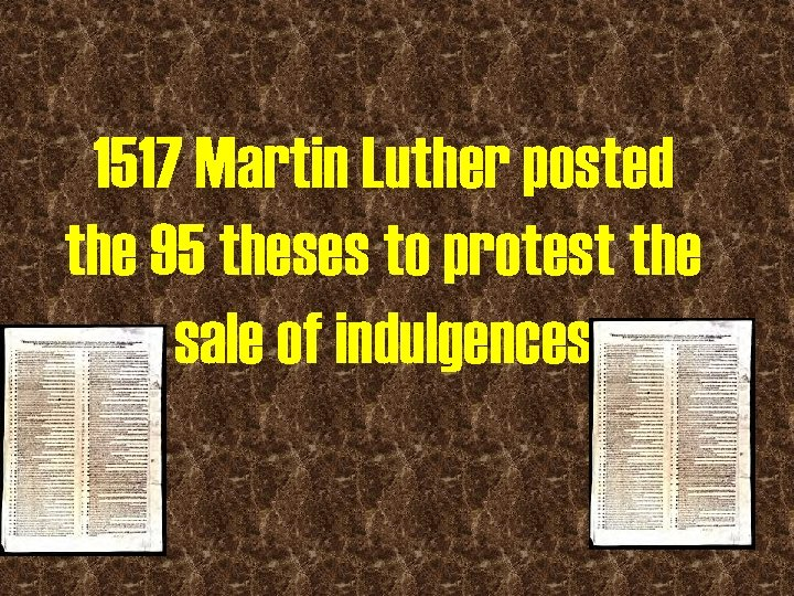 1517 Martin Luther posted the 95 theses to protest the sale of indulgences