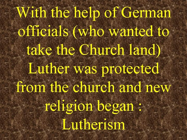 With the help of German officials (who wanted to take the Church land) Luther