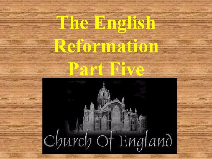 The English Reformation Part Five