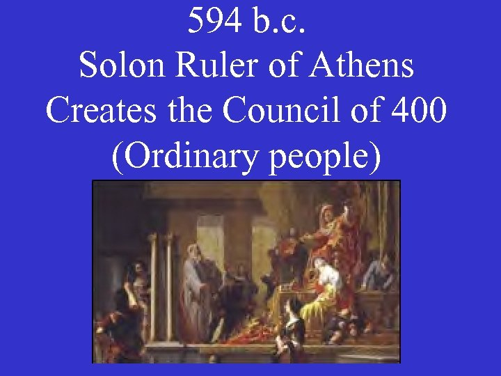 594 b. c. Solon Ruler of Athens Creates the Council of 400 (Ordinary people)