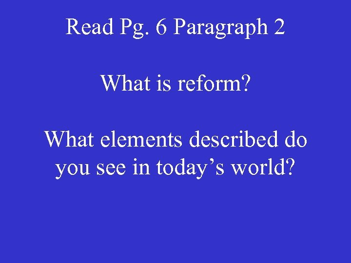 Read Pg. 6 Paragraph 2 What is reform? What elements described do you see