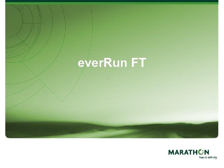 ever. Run FT
