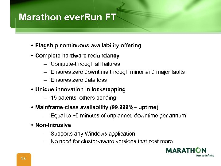 Marathon ever. Run FT • Flagship continuous availability offering • Complete hardware redundancy –
