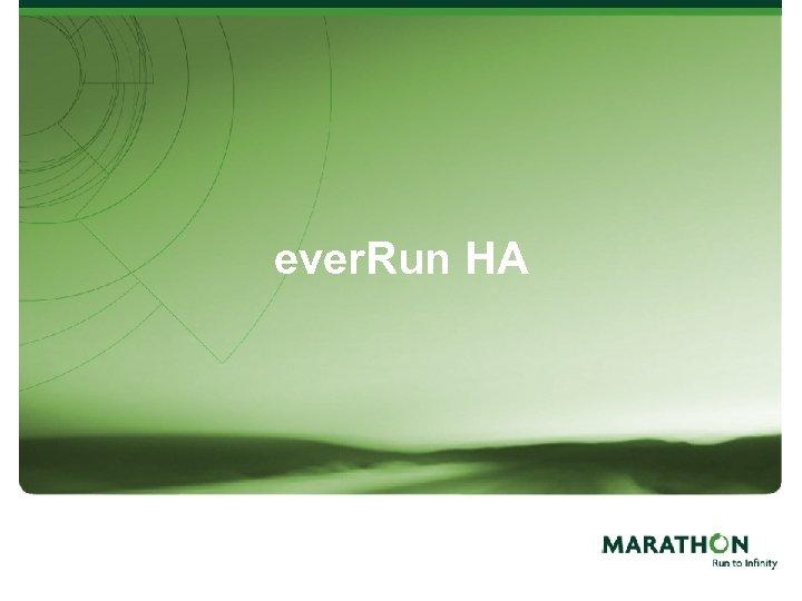 ever. Run HA